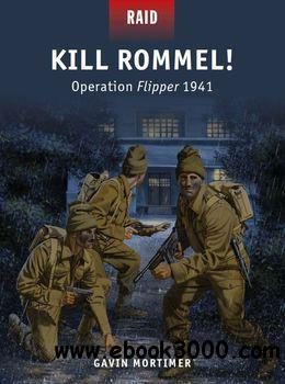 Kill Rommel!: Operation Flipper 1941 (Osprey Raid 43) free download
