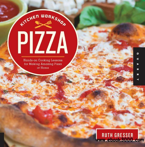 Kitchen Workshop-Pizza: Hands-on Cooking Lessons for Making Amazing Pizza at Home free download