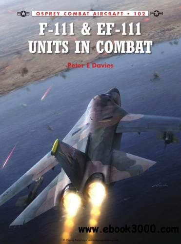 F-111 & EF-111 Units in Combat (Osprey Combat Aircraft 102) free download