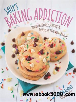 Sally's Baking Addiction: Irresistible Cupcakes, Cookies, and Desserts for Your Sweet Tooth Fix free download