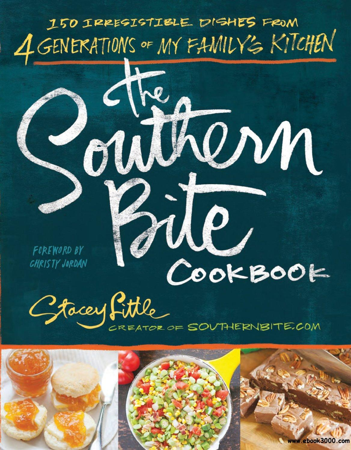 The Southern Bite Cookbook: 150 Irresistible Dishes from 4 Generations of My Family's Kitchen free download