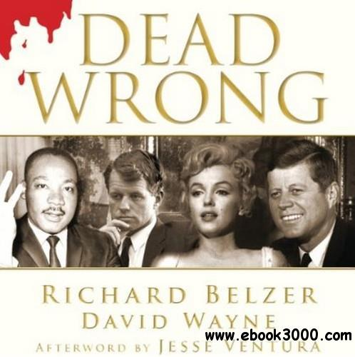 Dead Wrong: Straight Facts on the Country's Most Controversial Cover-Ups (Audiobook) download dree