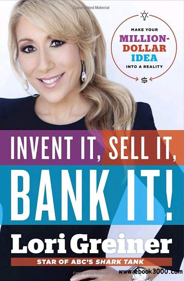 Invent It, Sell It, Bank It!: Make Your Million-Dollar Idea into a Reality free download