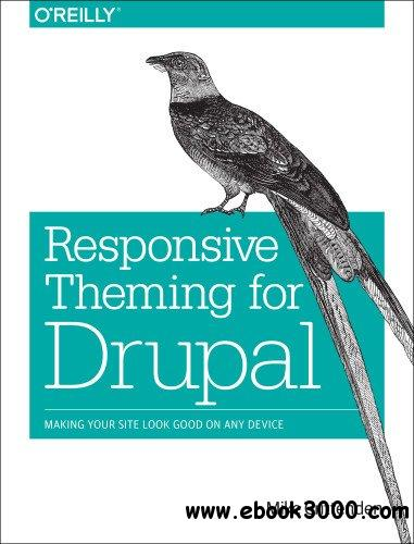 Responsive Theming for Drupal: Making Your Site Look Good on Any Device free download