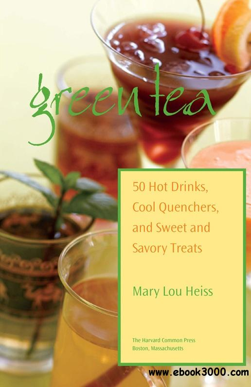 Green Tea: 50 Hot Drinks, Cool Quenchers, And Sweet And Savory Treats free download