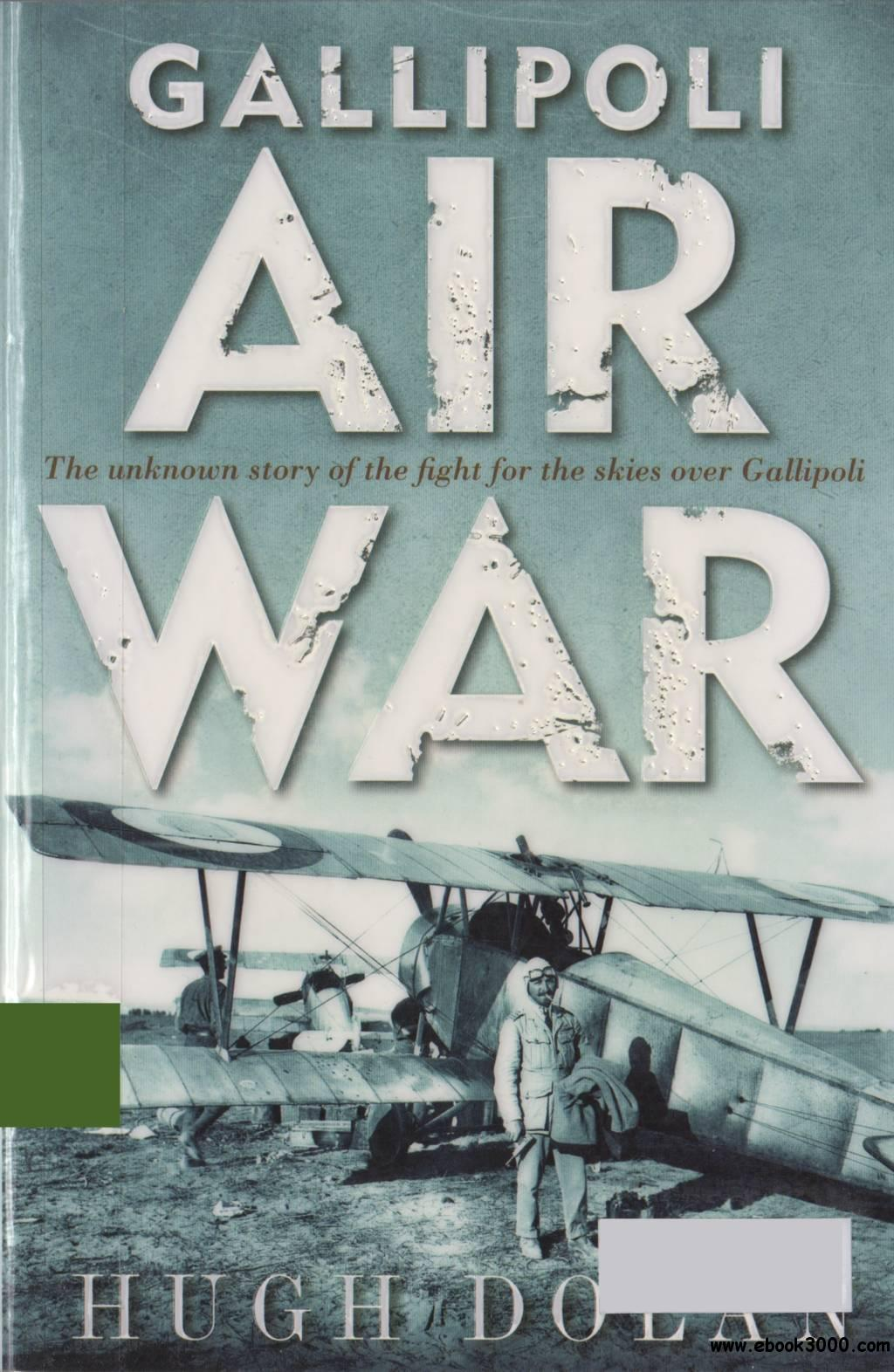 Gallipoli Air War - The Unknown Story of the Fight for the Skies over Gallipoli free download