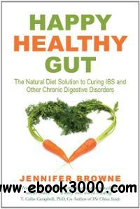 Happy Healthy Gut: The Natural Diet Solution to Curing IBS and Other Chronic Digestive Disorders free download