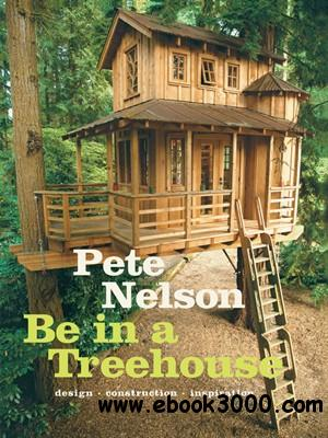Be in a Treehouse: Design / Construction / Inspiration free download