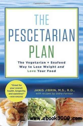 The Pescetarian Plan: The Vegetarian + Seafood Way to Lose Weight and Love Your Food free download