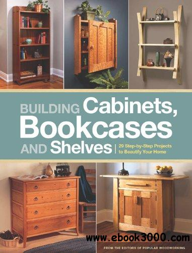 Building Cabinets, Bookcases & Shelves: 29 Step-by-Step Projects to Beautify Your Home free download
