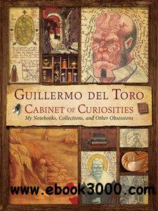 Guillermo del Toro's Cabinet of Curiosities: My Notebooks, Collections, and Other Obsessions free download