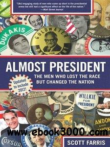 Almost President: The Men Who Lost the Race but Changed the Nation free download