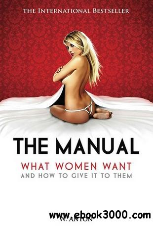 The Manual: What Women Want and How to Give It to Them free download