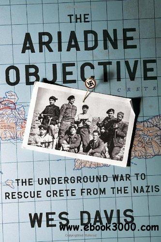 The Ariadne Objective: The Underground War to Rescue Crete from the Nazis free download