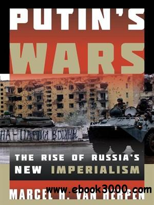 Putin's Wars: The Rise of Russia's New Imperialism free download