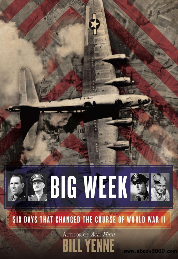 Big Week: Six Days that Changed the Course of World War II free download