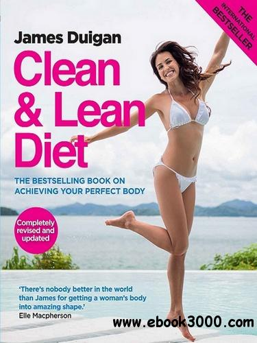Clean & Lean Diet: The Bestselling Book on Achieving Your Perfect Body free download