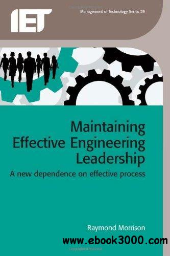 Maintaining Effective Engineering Leadership: A New Dependence on Effective Process (Management of Technology) free download