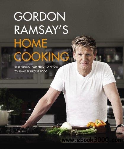 Gordon Ramsay's Home Cooking: Everything You Need to Know to Make Fabulous Food free download
