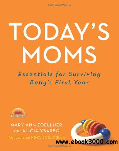 Today's Moms: Essentials for Surviving Baby's First Year free download