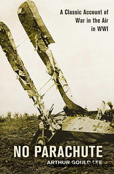 No Parachute: A Classic Account of War in the Air in WWI free download