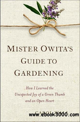 Mister Owita's Guide to Gardening: How I Learned the Unexpected Joy of a Green Thumb and an Open Heart free download