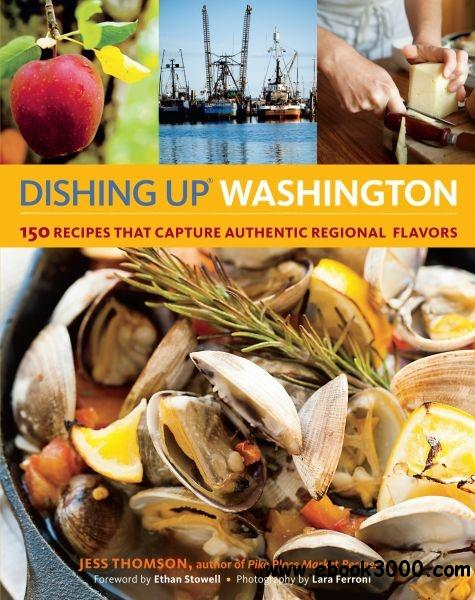 Dishing Up Washington: 150 Recipes That Capture Authentic Regional Flavors free download
