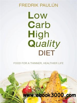Low Carb High Quality Diet: Food for a Thinner, Healthier Life free download