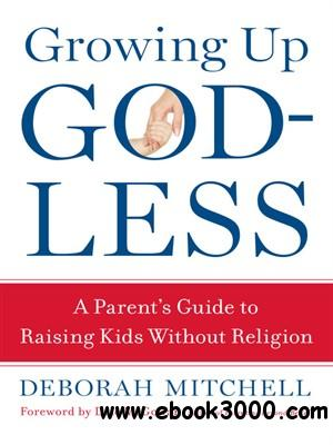 Growing Up Godless: A Parent's Guide to Raising Kids Without Religion free download