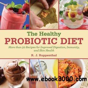 The Healthy Probiotic Diet: More Than 50 Recipes for Improved Digestion, Immunity, and Skin Health free download