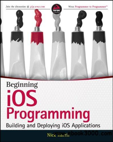 Beginning iOS Programming: Building and Deploying iOS Applications free download