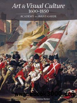 Art & Visual Culture 1600-1850: Academy to Avant-Garde free download