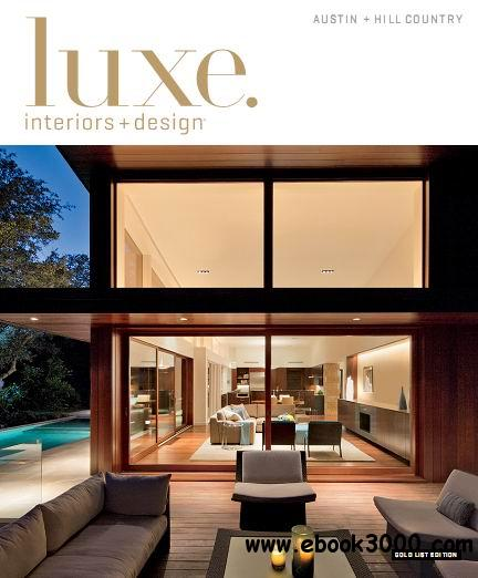 Luxe Interior + Design Magazine Austin + Hill Country Edition Spring 2014 free download