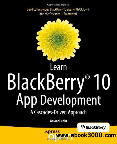 Learn BlackBerry 10 App Development: A Cascades-Driven Approach free download