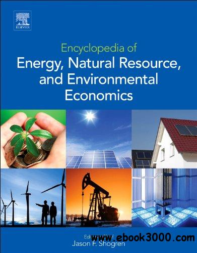 Encyclopedia of Energy Natural Resource, and Environmental Economics free download