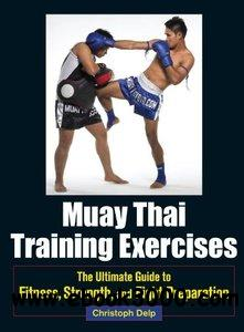 Muay Thai Training Exercises: The Ultimate Guide to Fitness, Strength, and Fight Preparation free download