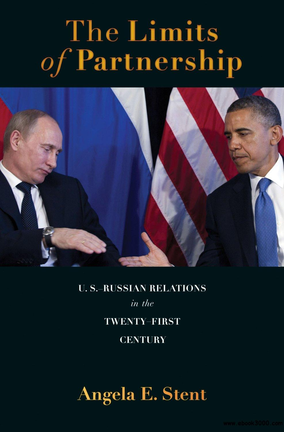 The Limits of Partnership: U.S.-Russian Relations in the Twenty-First Century free download