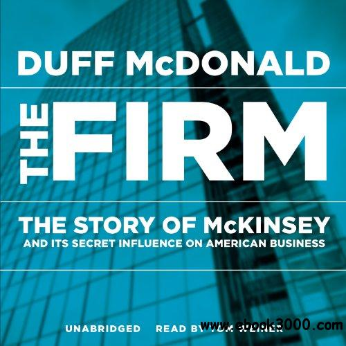The Firm: The Story of McKinsey and Its Secret Influence on American Business (Audiobook) free download
