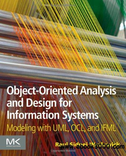 Object-Oriented Analysis and Design for Information Systems: Modeling with UML OCL and IFML free download