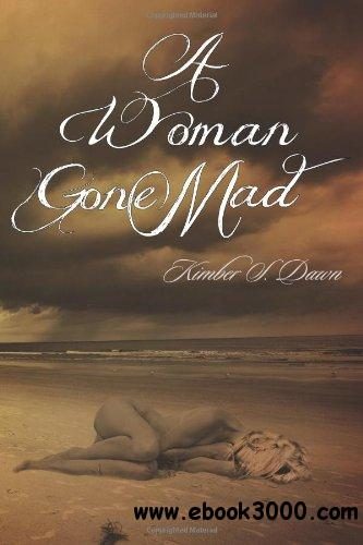 A Woman Gone Mad by Kimber S. Dawn free download