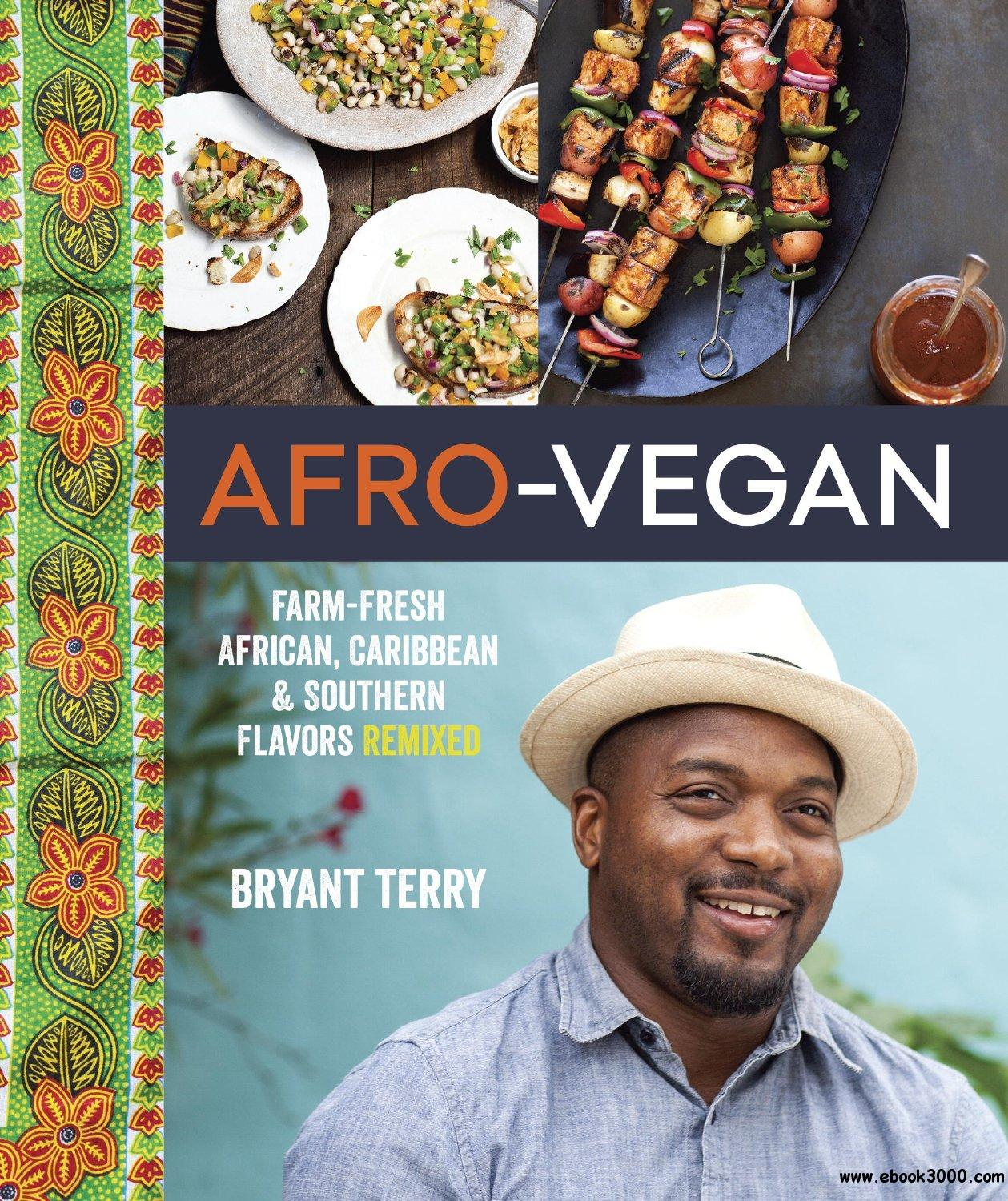 Afro-Vegan: Farm-Fresh African, Caribbean, and Southern Flavors Remixed free download