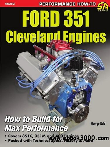 Ford 351 Cleveland Engines: How to Build for Max Performance free download