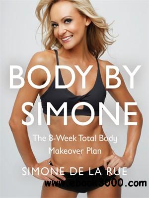 Body By Simone: The 8-Week Total Body Makeover Plan free download