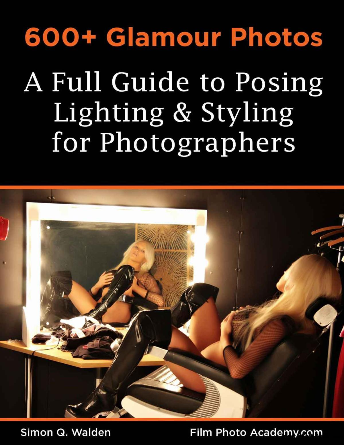 600+ Glamour Photos: a Full Guide to Posing, Lighting and Styling for Photographers free download