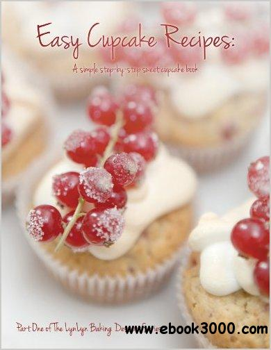 Easy Cupcake Recipes: A simple step by step sweet cupcake book free download