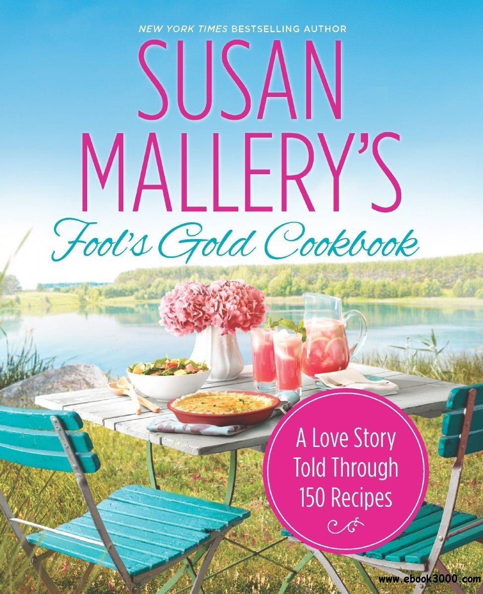 Susan Mallery's Fools Gold Cookbook: A Love Story Told Through 150 Recipes free download