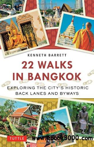 22 Walks in Bangkok: Exploring the City's Historic Back Lanes and Byways free download