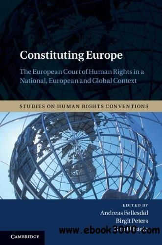 Constituting Europe: The European Court of Human Rights in a National, European and Global Context free download