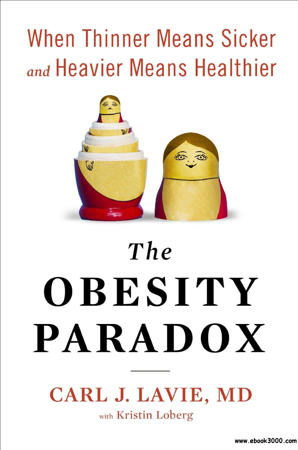 The Obesity Paradox: When Thinner Means Sicker and Heavier Means Healthier free download