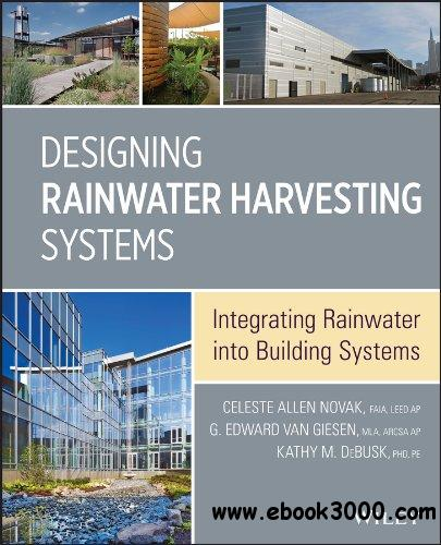 Designing Rainwater Harvesting Systems: Integrating Rainwater into Building Systems free download